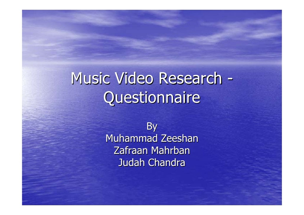 Music Video Research -     Questionnaire             By     Muhammad Zeeshan      Zafraan Mahrban       Judah Chandra