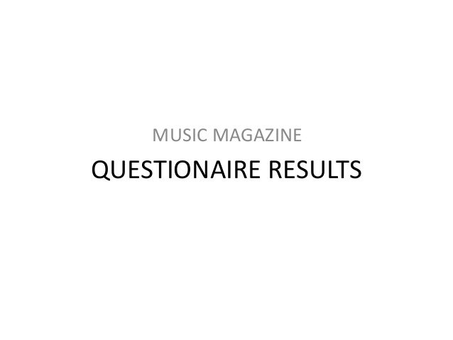 QUESTIONAIRE RESULTS MUSIC MAGAZINE