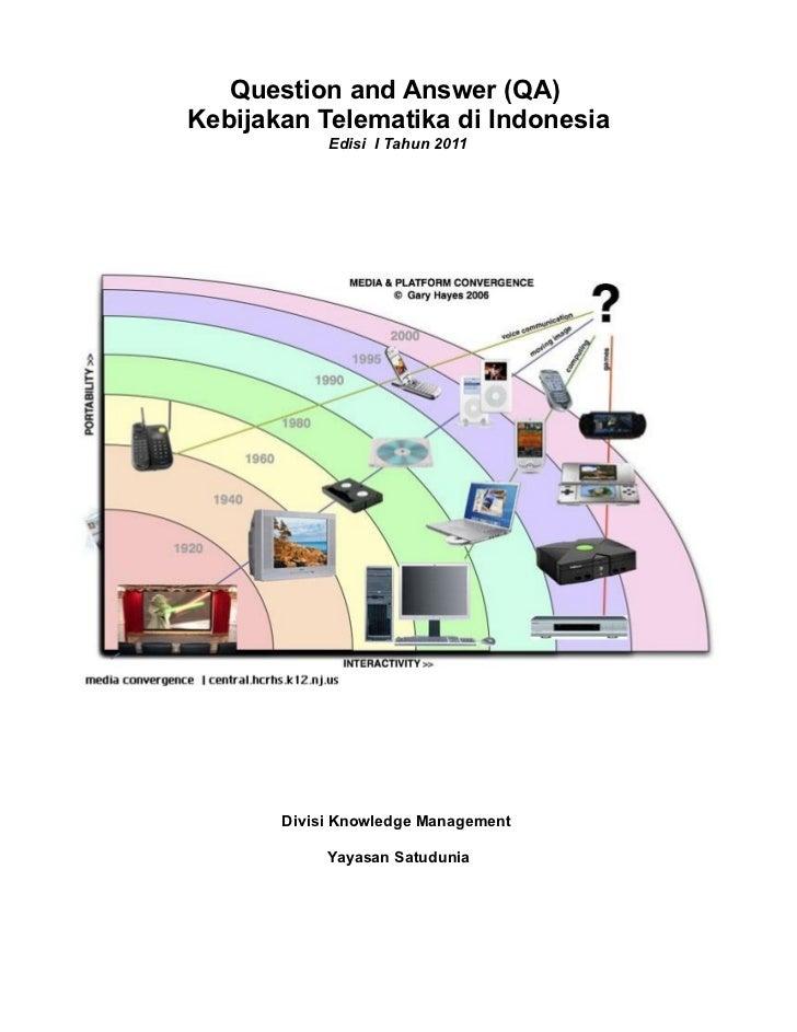 Question and Answer (QA)Kebijakan Telematika di Indonesia            Edisi I Tahun 2011       Divisi Knowledge Management ...
