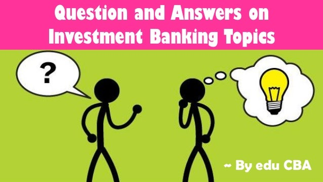 Question and answers on investment banking topics