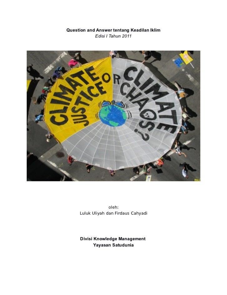 Question and Answer tentang Keadilan Iklim            Edisi I Tahun 2011                   oleh:     Luluk Uliyah dan Fird...