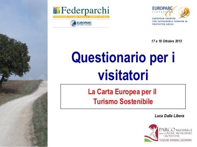 17 e 18 Ottobre 2013  Questionario per i visitatori La Carta Europea per il Turismo Sostenibile Luca Dalla Libera