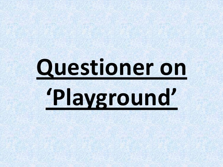 Questioner on 'Playground'