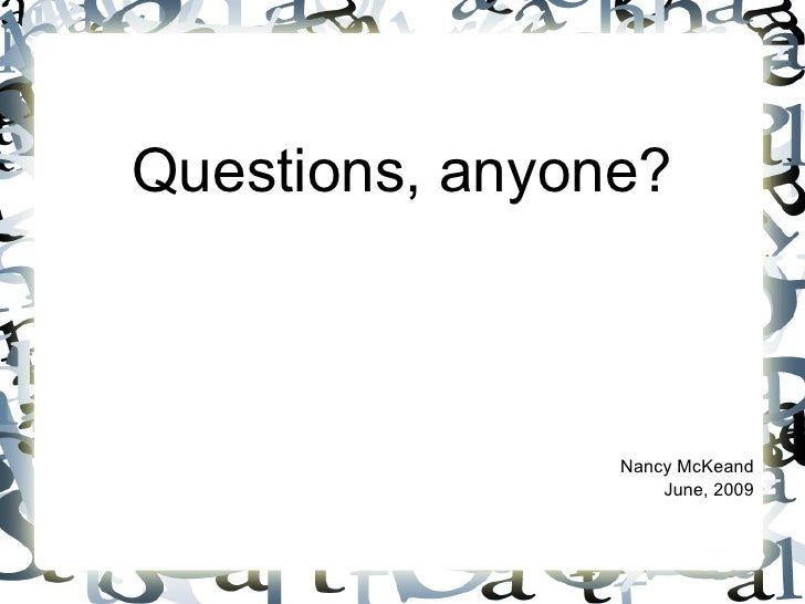 Questions, anyone?                    Nancy McKeand                     June, 2009