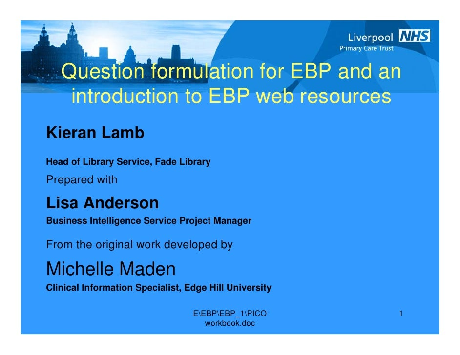 Question formulation for EBP and an     introduction to EBP web resources Kieran Lamb Head of Library Service, Fade Librar...