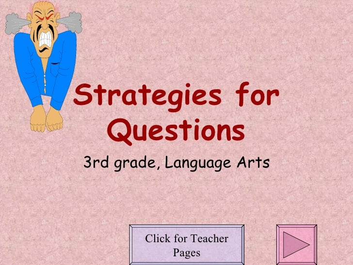 Strategies for Questions 3rd grade, Language Arts Click for Teacher Pages