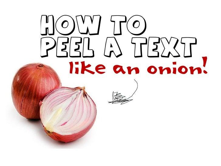 How to Peel a Text like an Onion