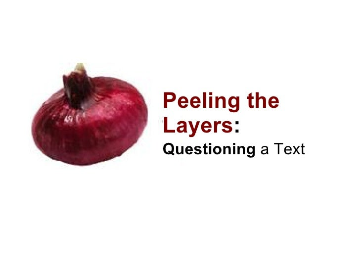 Peeling the Layers : Questioning  a Text