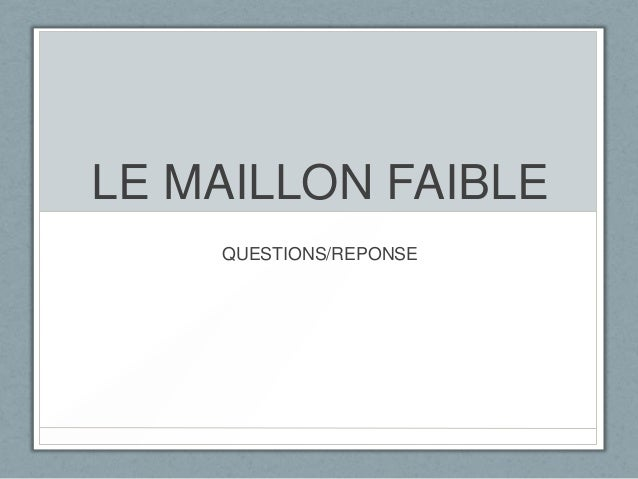 LE MAILLON FAIBLE QUESTIONS/REPONSE