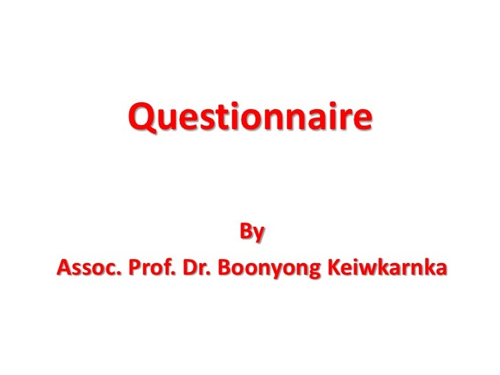 Questionnaire<br />By<br />Assoc. Prof. Dr. BoonyongKeiwkarnka<br />
