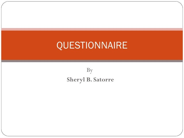 By  Sheryl B. Satorre QUESTIONNAIRE