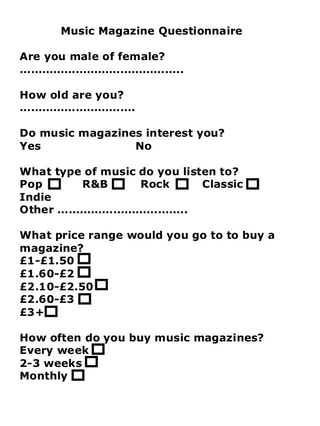 Music Magazine Questionnaire Are you male of female? …………………………………….. How old are you? …………………………. Do music magazines inte...