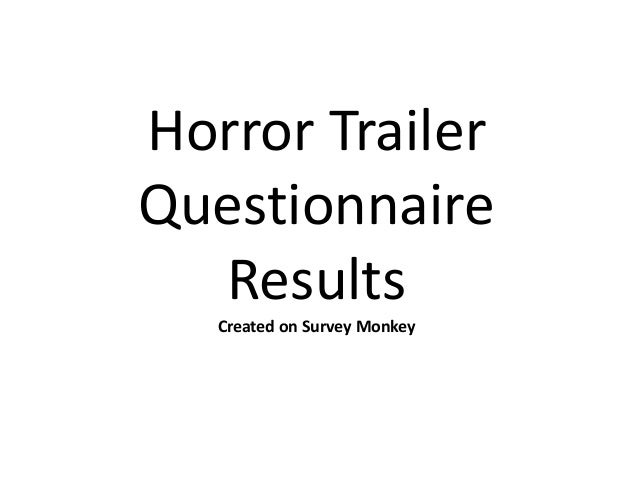 Horror TrailerQuestionnaire  Results   Created on Survey Monkey