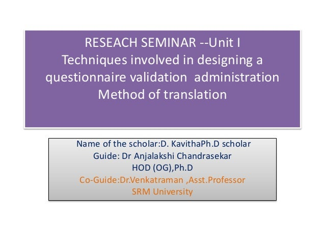 RESEACH SEMINAR --Unit I Techniques involved in designing a questionnaire validation administration Method of translation ...