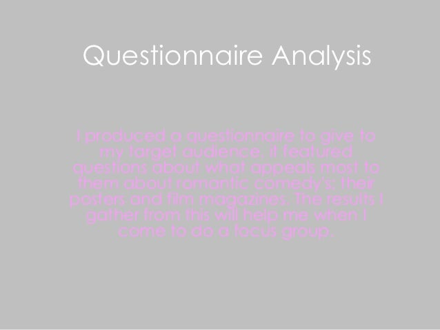 Questionnaire Analysis I produced a questionnaire to give to     my target audience. it featuredquestions about what appea...