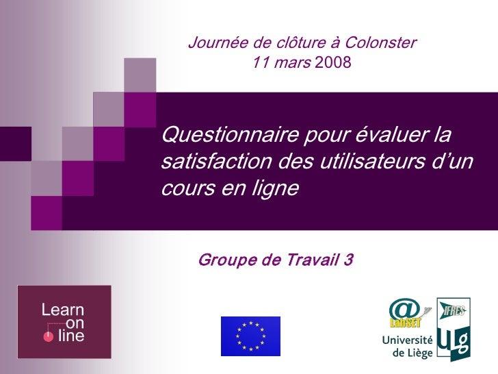 JournéedeclôtureàColonster            11mars2008    Questionnairepourévaluerla satisfactiondesutilisateursd'...