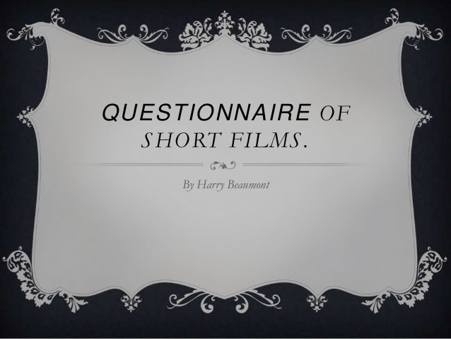 QUESTIONNAIRE OF  S HORT FILMS .     By Harry Beaumont