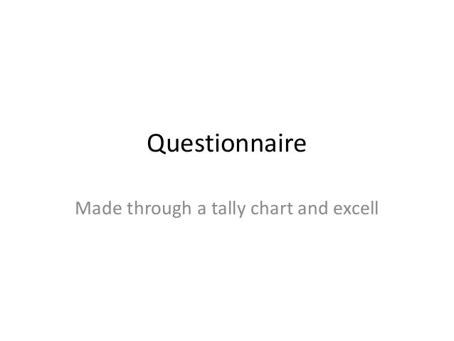 Questionnaire Made through a tally chart and excell