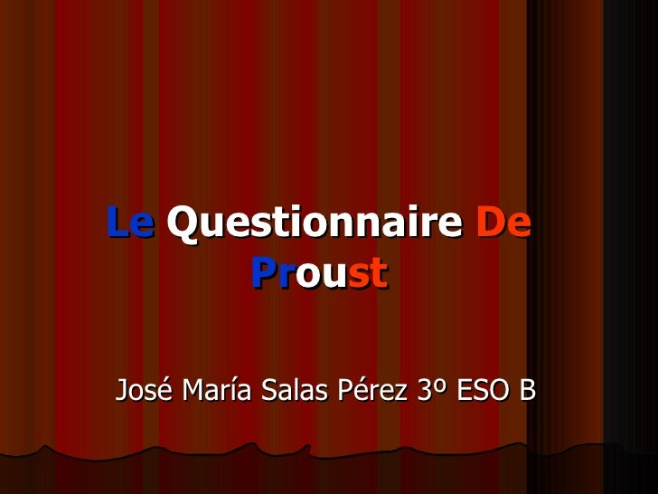 Le   Questionnaire   De   Pr ou st José María Salas Pérez 3º ESO B