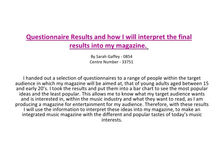 Questionnaire Results and how I will interpret the final results into my magazine.   I handed out a selection of questionn...