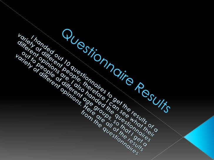 Questionnaire Results<br />I handed out 10 questionnaires to get the results of a variety of different people, therefore I...
