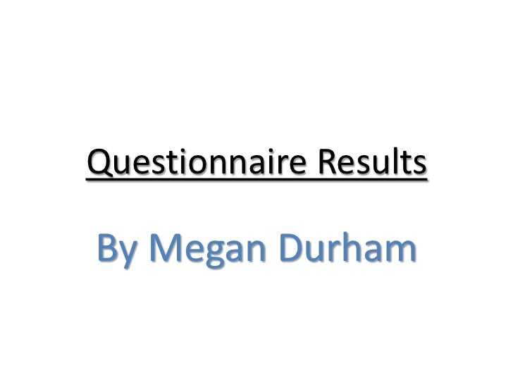 Questionnaire ResultsBy Megan Durham