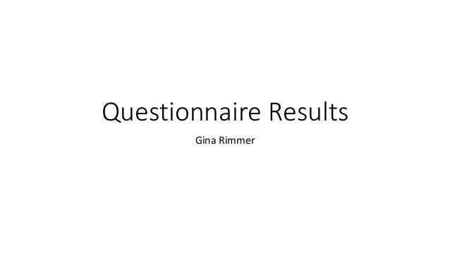 Questionnaire Results  Gina Rimmer