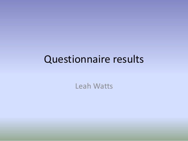 Questionnaire results Leah Watts