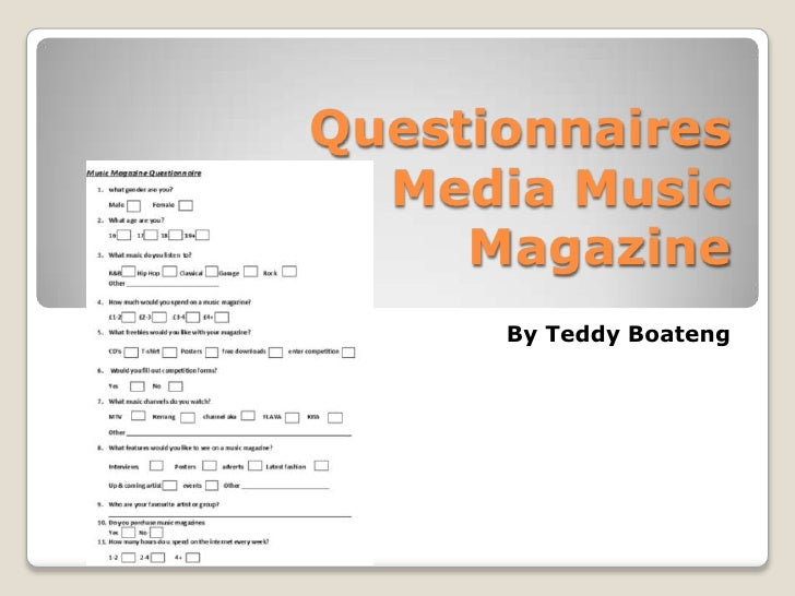 Questionnaires Media Music Magazine<br />By Teddy Boateng<br />