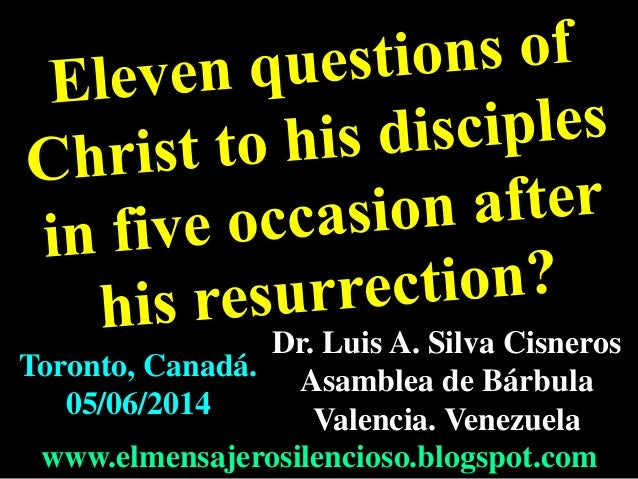 ELEVEN QUESTIONS OF CHRIST TO HIS DISCIPLES IN FIVE OCCASION AFTER HIS RESURRECTION