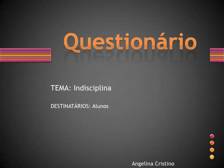 TEMA: IndisciplinaDESTINATÁRIOS: Alunos                        Angelina Cristino