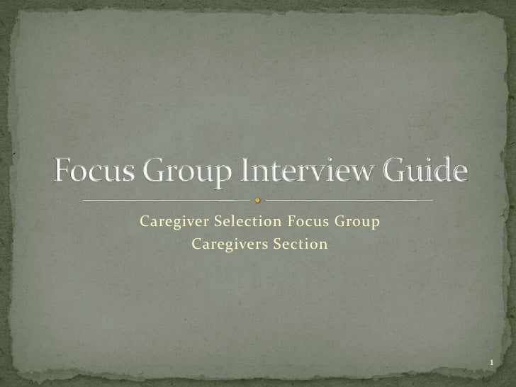 Caregiver Selection Focus Group<br />Caregivers Section<br />Focus Group Interview Guide<br />1<br />