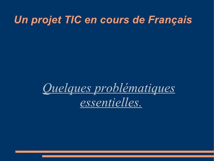 Un projet TIC en cours de Français Quelques problématiques essentielles.