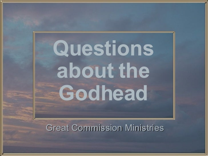 Questions about the Godhead Great Commission Ministries