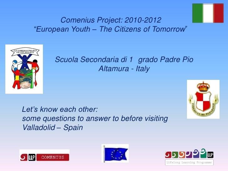 """Comenius Project: 2010-2012   """"European Youth – The Citizens of Tomorrow         Scuola Secondaria di 1 grado Padre Pio   ..."""