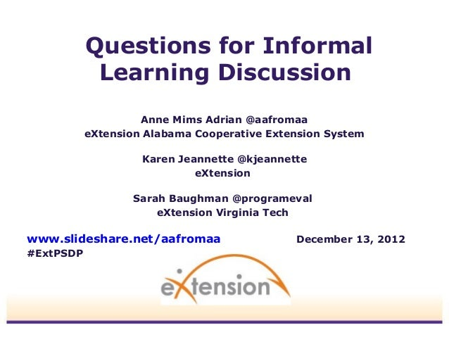 Questions for Informal            Learning Discussion                    Anne Mims Adrian @aafromaa           eXtension Al...