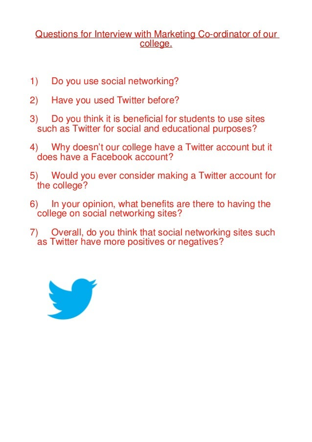 Questions for Interview with Marketing Co-ordinator of our                          college.1)   Do you use social network...