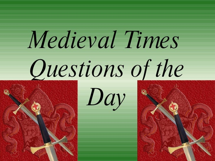 Medieval Times  Questions of the Day