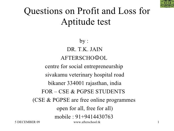 Questions on Profit and Loss for Aptitude test  by :  DR. T.K. JAIN AFTERSCHO ☺ OL  centre for social entrepreneurship  si...