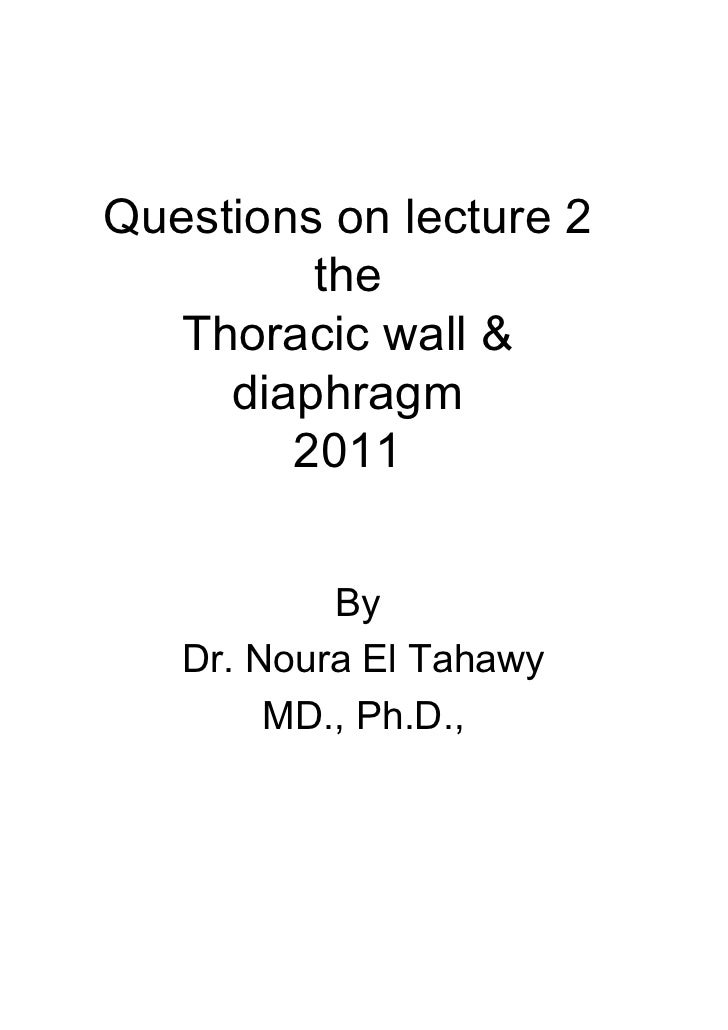 Questions on lecture 2         the   Thoracic wall &     diaphragm        2011           By   Dr. Noura El Tahawy        M...