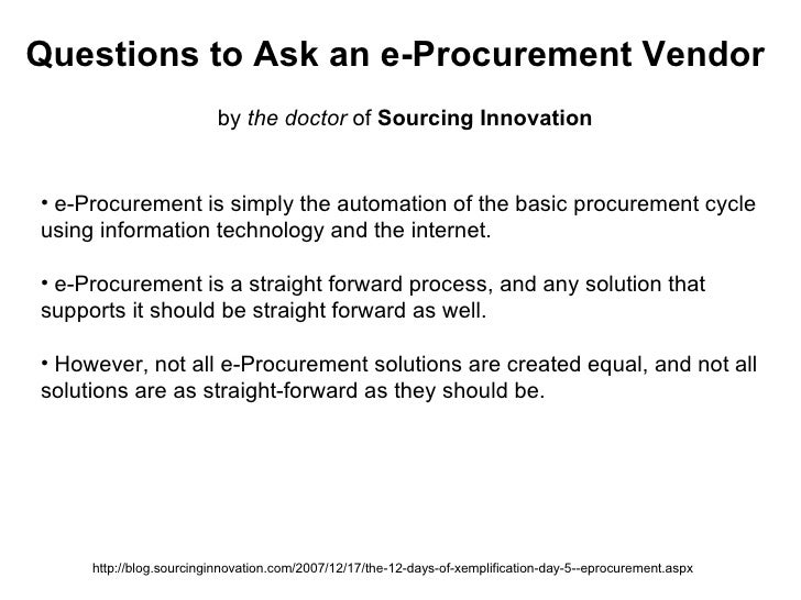 Questions to Ask an e-Procurement Vendor by  the doctor  of  Sourcing Innovation http://blog.sourcinginnovation.com/2007/1...