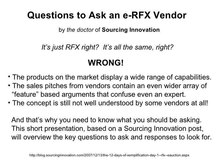 Questions to Ask an e-RFX Vendor It's just RFX right?  It's all the same, right? WRONG! <ul><li>The products on the market...