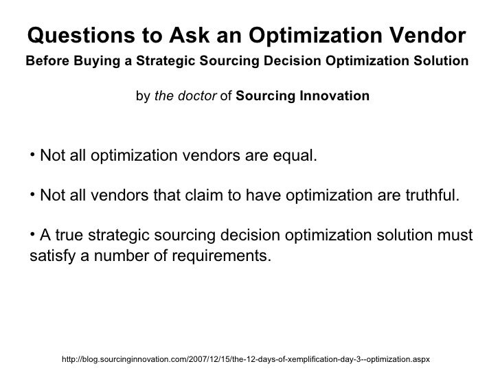 Questions to Ask an Optimization Vendor by  the doctor  of  Sourcing Innovation http://blog.sourcinginnovation.com/2007/12...