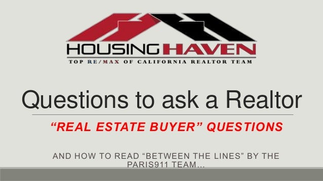 "Questions to ask a Realtor ""REAL ESTATE BUYER"" QUESTIONS AND HOW TO READ ""BETWEEN THE LINES"" BY THE PARIS911 TEAM…"