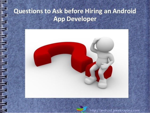 Questions to Ask before Hiring an Android App Developer http://android.pixelcrayons.com