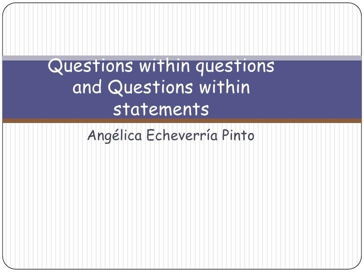 Questions within questions and questions within statements