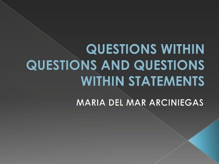QUESTIONS WITHIN QUESTIONS AND QUESTIONS WITHIN STATEMENTS<br />MARIA DEL MAR ARCINIEGAS<br />
