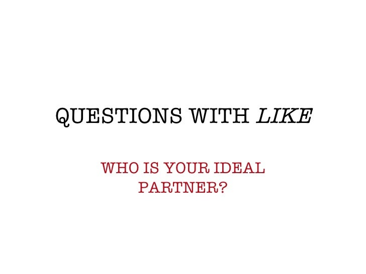 QUESTIONS WITH  LIKE WHO IS YOUR IDEAL PARTNER?