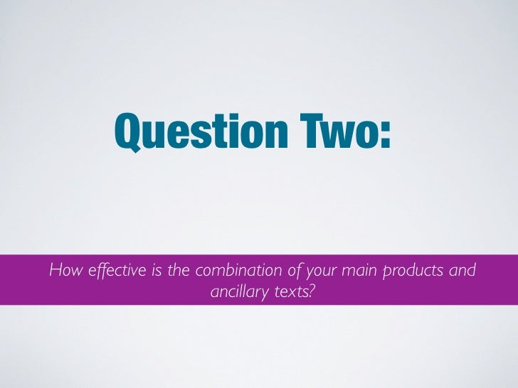 Question Two:How effective is the combination of your main products and                       ancillary texts?
