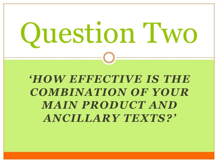 Question Two'HOW EFFECTIVE IS THECOMBINATION OF YOUR  MAIN PRODUCT AND  ANCILLARY TEXTS?'